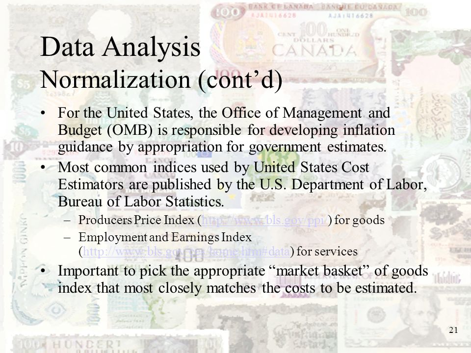 21 Data Analysis Normalization (contd) For the United States, the Office of Management and Budget (OMB) is responsible for developing inflation guidan