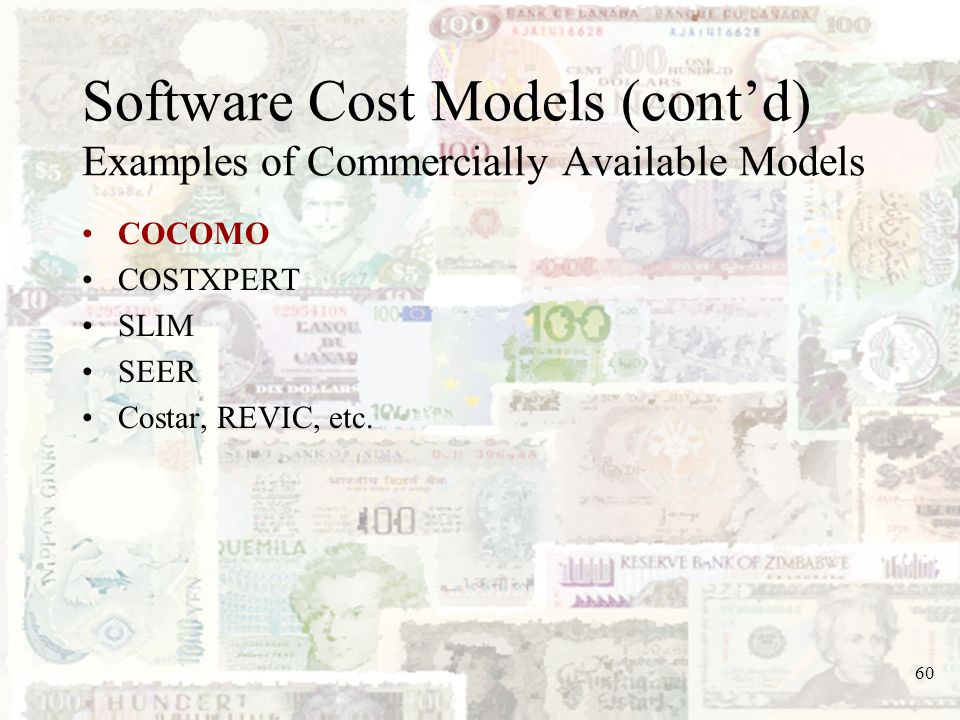 60 Software Cost Models (contd) Examples of Commercially Available Models COCOMO COSTXPERT SLIM SEER Costar, REVIC, etc.