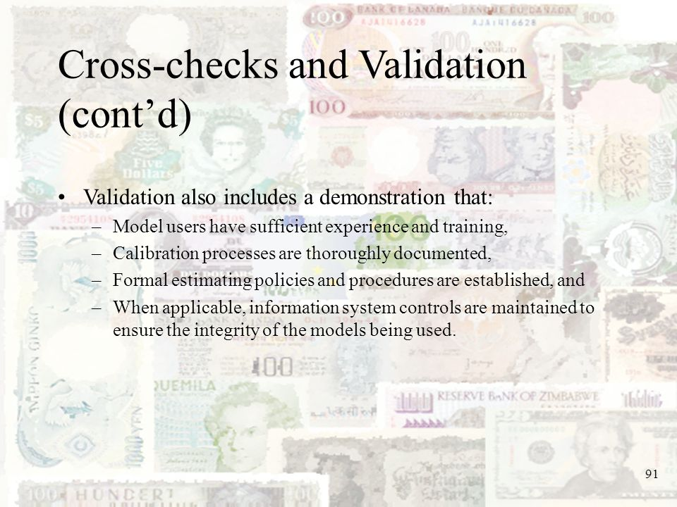 91 Cross-checks and Validation (contd) Validation also includes a demonstration that: –Model users have sufficient experience and training, –Calibrati