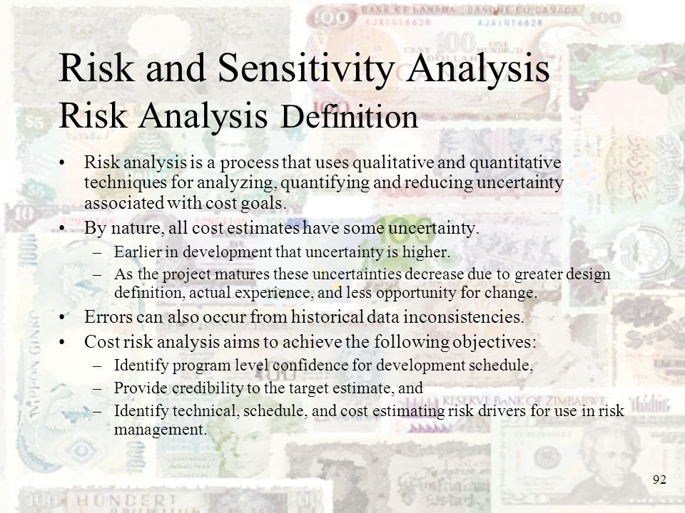 92 Risk and Sensitivity Analysis Risk Analysis Definition Risk analysis is a process that uses qualitative and quantitative techniques for analyzing,