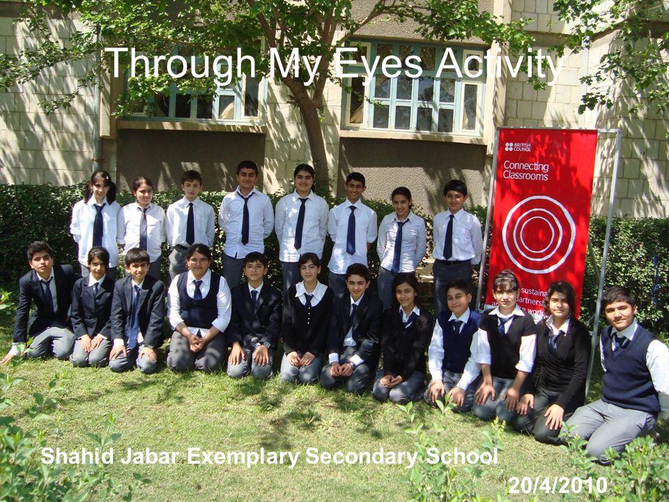 Through My Eyes Activity Shahid Jabar Exemplary Secondary School 20/4/2010