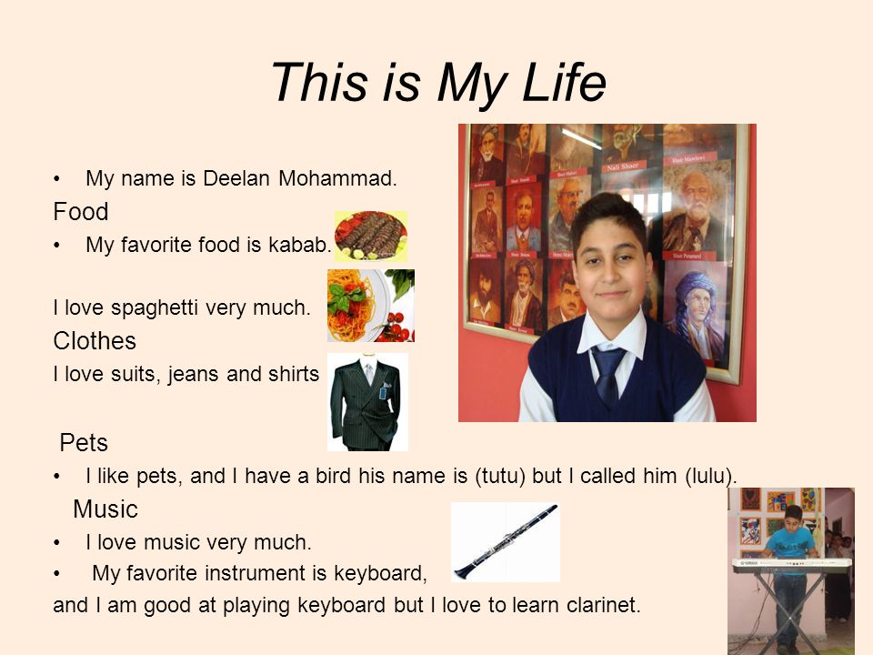 My name is Deelan Mohammad. Food My favorite food is kabab. I love spaghetti very much. Clothes I love suits, jeans and shirts Pets I like pets, and I