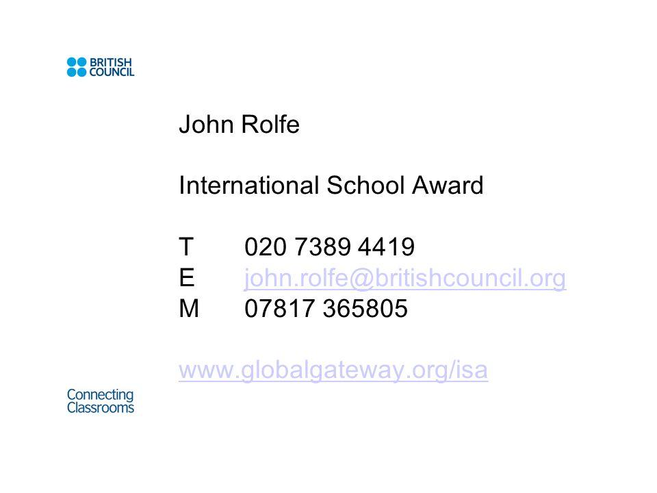 John Rolfe International School Award T020 7389 4419 E john.rolfe@britishcouncil.orgjohn.rolfe@britishcouncil.org M 07817 365805 www.globalgateway.org/isa