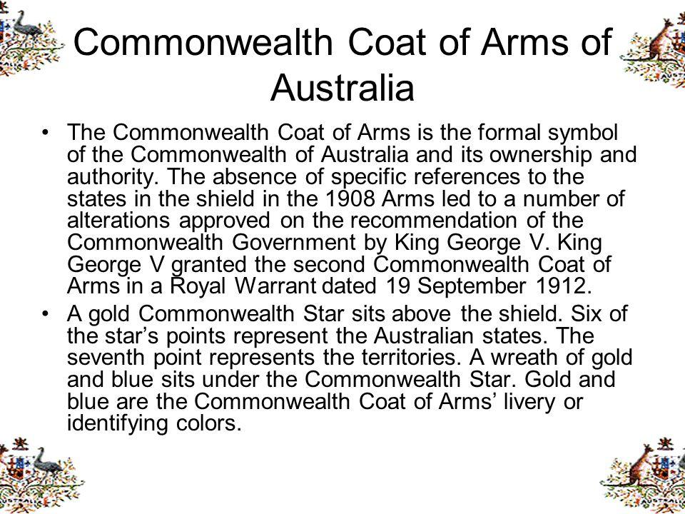 Commonwealth Coat of Arms of Australia The Commonwealth Coat of Arms is the formal symbol of the Commonwealth of Australia and its ownership and autho
