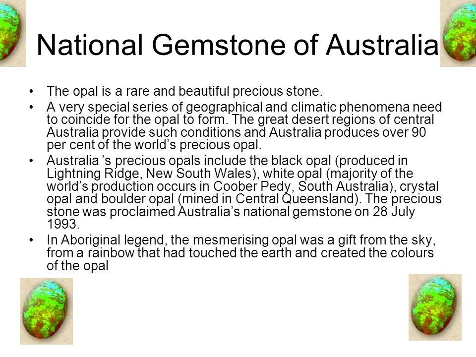 National Gemstone of Australia The opal is a rare and beautiful precious stone.
