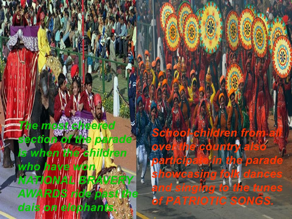 School-children from all over the country also participate in the parade showcasing folk dances and singing to the tunes of PATRIOTIC SONGS. The most