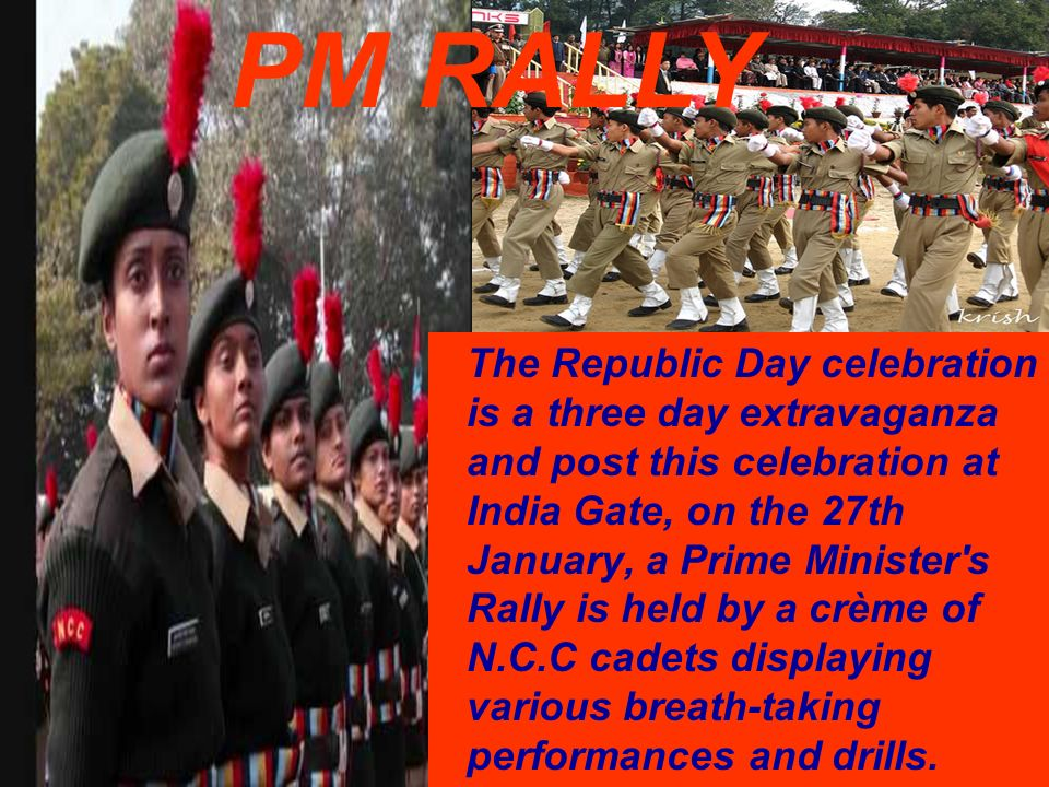 The Republic Day celebration is a three day extravaganza and post this celebration at India Gate, on the 27th January, a Prime Minister's Rally is hel