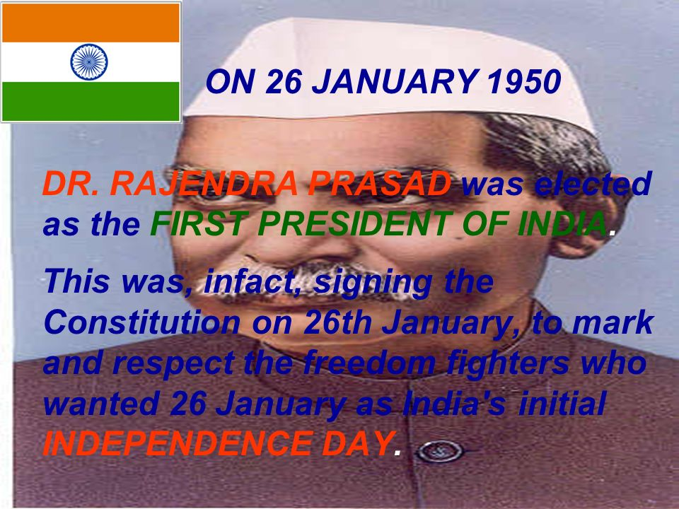ON 26 JANUARY 1950 DR. RAJENDRA PRASAD was elected as the FIRST PRESIDENT OF INDIA.