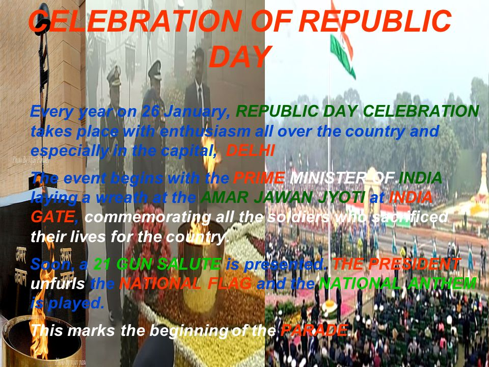 Every year on 26 January, REPUBLIC DAY CELEBRATION takes place with enthusiasm all over the country and especially in the capital, DELHI The event beg
