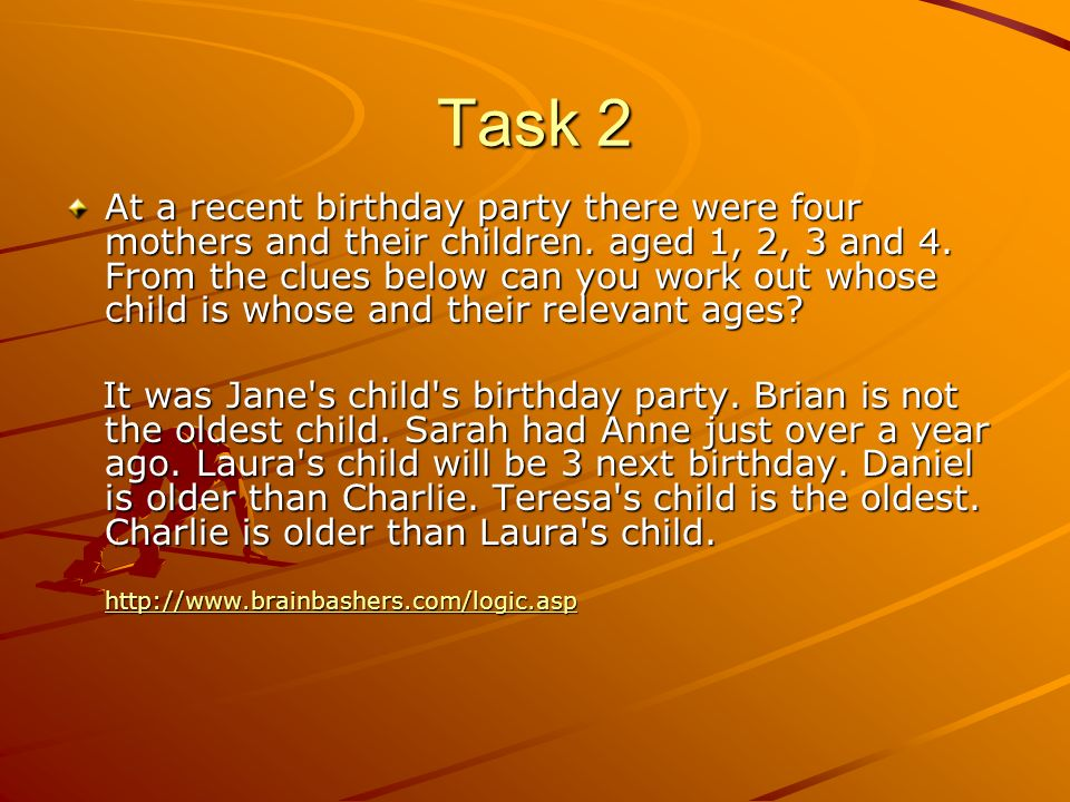 Task 2 At a recent birthday party there were four mothers and their children. aged 1, 2, 3 and 4. From the clues below can you work out whose child is