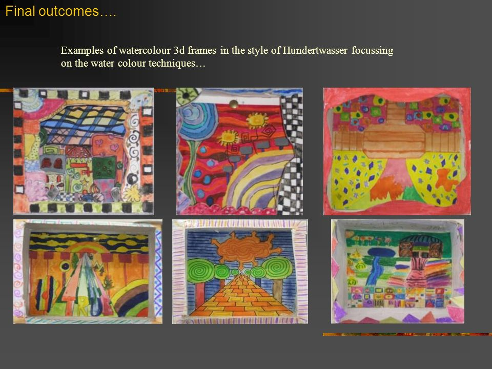 Final outcomes…. Examples of watercolour 3d frames in the style of Hundertwasser focussing on the water colour techniques…