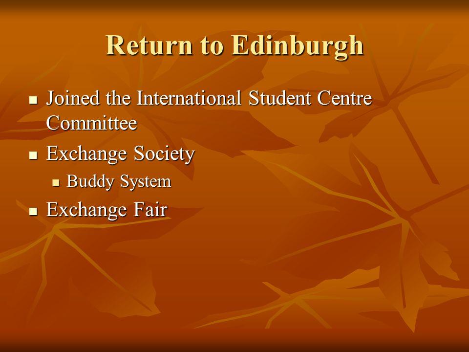 Return to Edinburgh Joined the International Student Centre Committee Joined the International Student Centre Committee Exchange Society Exchange Soci