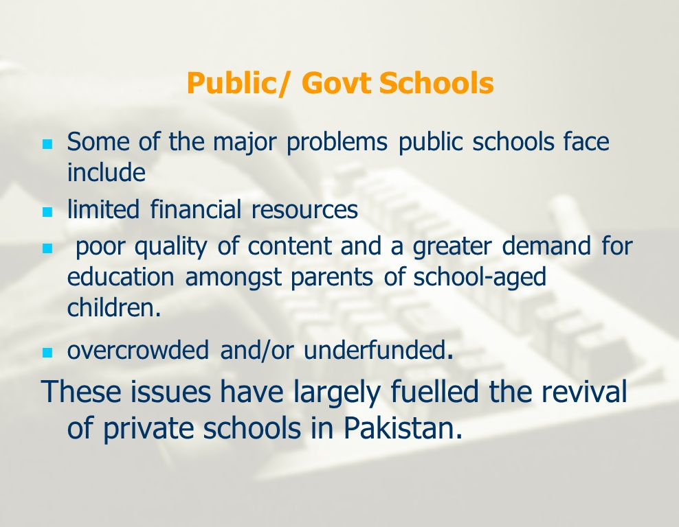 Public/ Govt Schools Some of the major problems public schools face include limited financial resources poor quality of content and a greater demand f