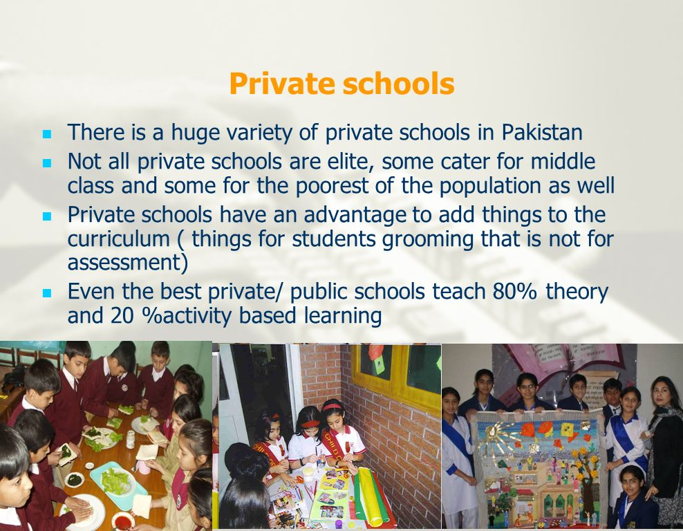 Private schools There is a huge variety of private schools in Pakistan Not all private schools are elite, some cater for middle class and some for the