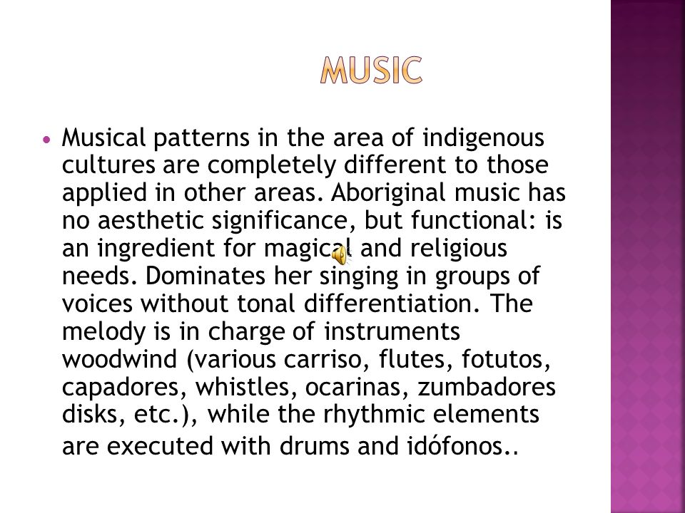Musical patterns in the area of indigenous cultures are completely different to those applied in other areas.
