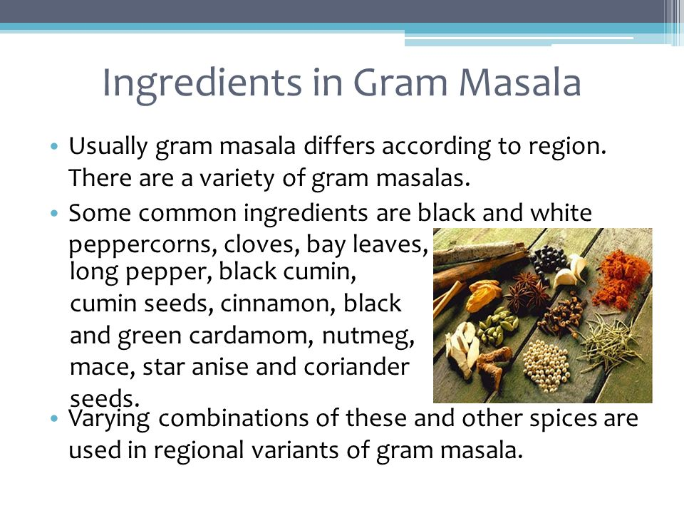 Ingredients in Gram Masala Usually gram masala differs according to region.