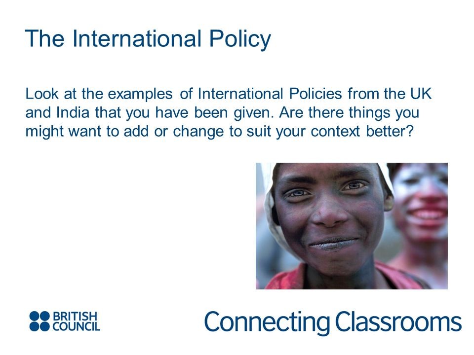 The International Policy Look at the examples of International Policies from the UK and India that you have been given.