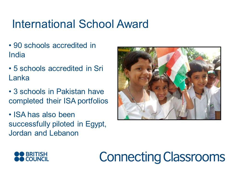 International School Award 90 schools accredited in India 5 schools accredited in Sri Lanka 3 schools in Pakistan have completed their ISA portfolios