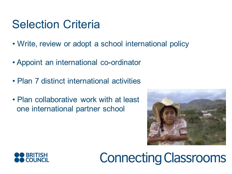 Selection Criteria Write, review or adopt a school international policy Appoint an international co-ordinator Plan 7 distinct international activities