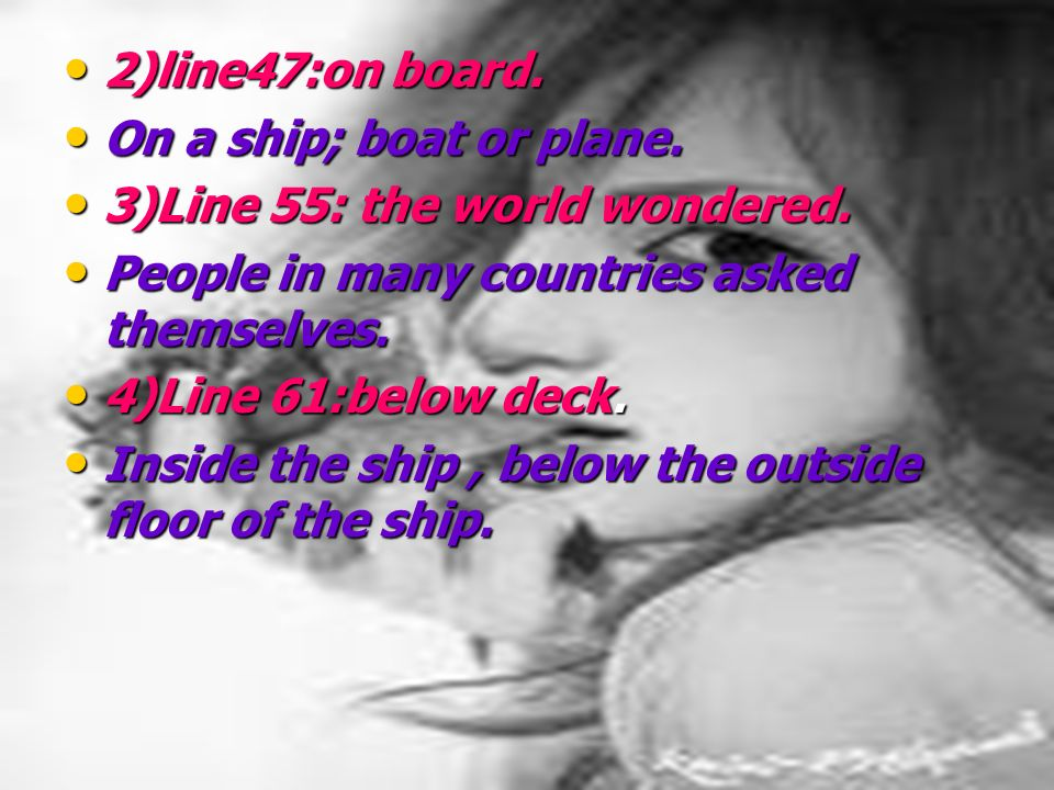 2)line47:on board. 2)line47:on board. On a ship; boat or plane.