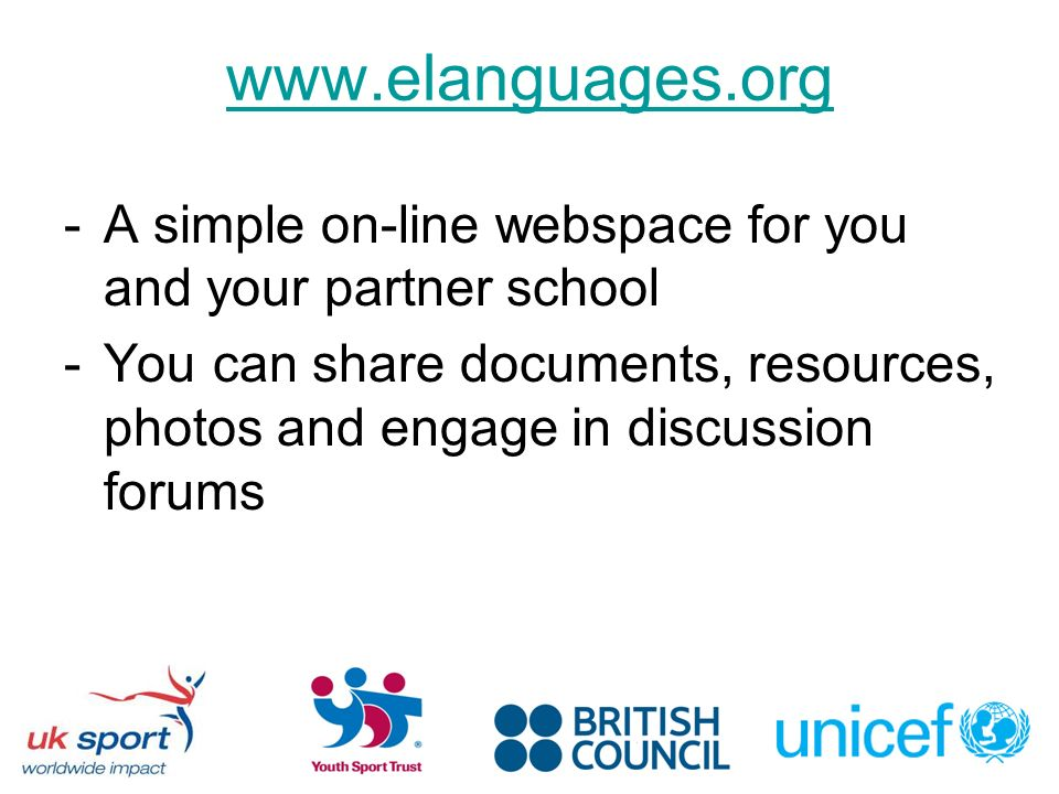 www.elanguages.org -A simple on-line webspace for you and your partner school -You can share documents, resources, photos and engage in discussion forums