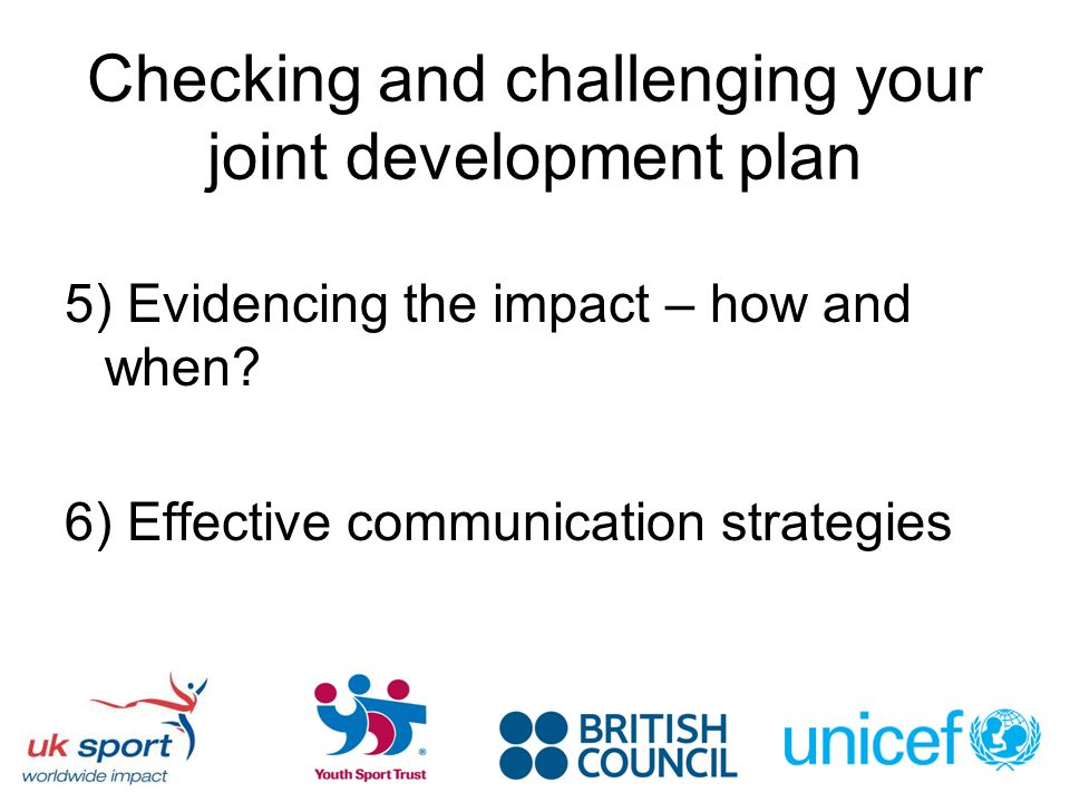 Checking and challenging your joint development plan 5) Evidencing the impact – how and when? 6) Effective communication strategies