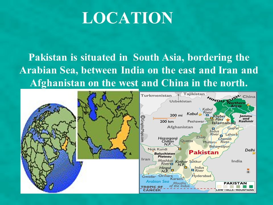 LOCATION Pakistan is situated in South Asia, bordering the Arabian Sea, between India on the east and Iran and Afghanistan on the west and China in the north.