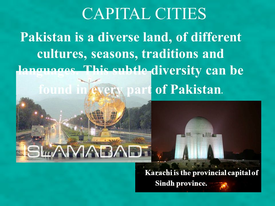 Pakistan is a diverse land, of different cultures, seasons, traditions and languages.