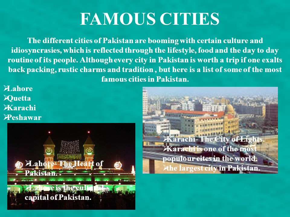 The different cities of Pakistan are booming with certain culture and idiosyncrasies, which is reflected through the lifestyle, food and the day to day routine of its people.