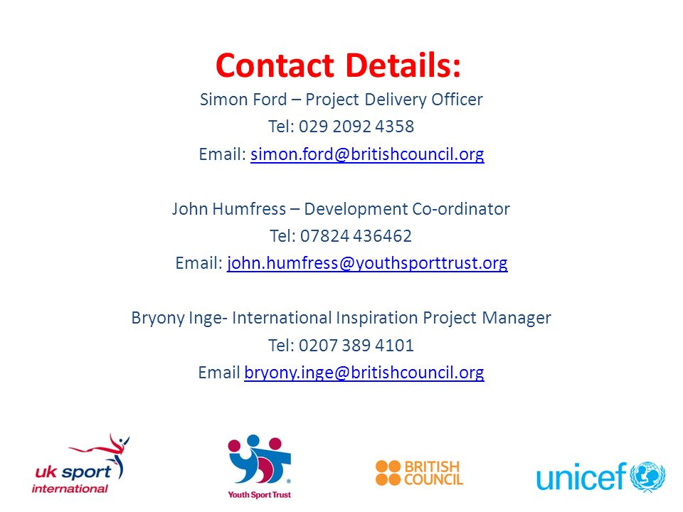Contact Details: Simon Ford – Project Delivery Officer Tel: John Humfress – Development Co-ordinator Tel: Bryony Inge- International Inspiration Project Manager Tel: