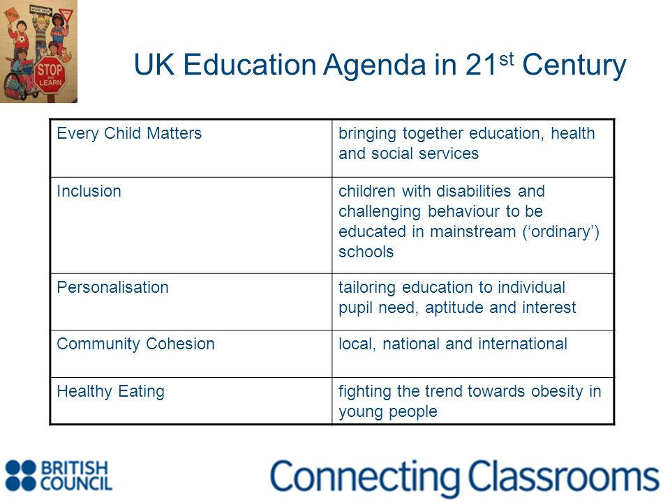 UK Education Agenda in 21 st Century Every Child Mattersbringing together education, health and social services Inclusionchildren with disabilities an
