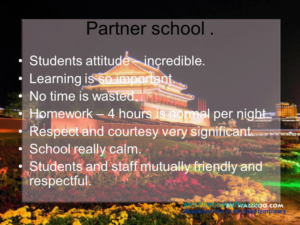 www.PowerpointsFree.com Download free powerpoint templates Partner school. Students attitude – incredible. Learning is so important. No time is wasted