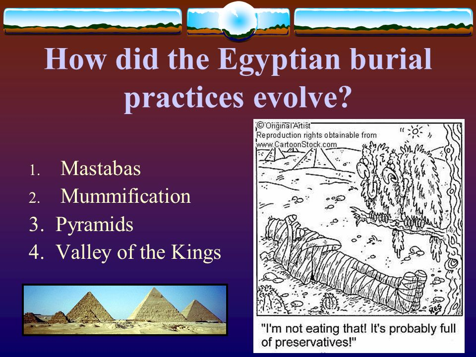 How did the Egyptian burial practices evolve? 1. Mastabas 2. Mummification 3. Pyramids 4. Valley of the Kings