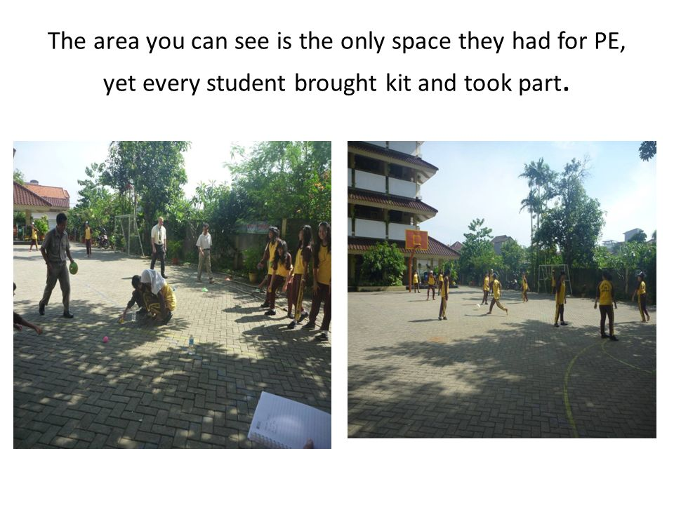 The area you can see is the only space they had for PE, yet every student brought kit and took part.