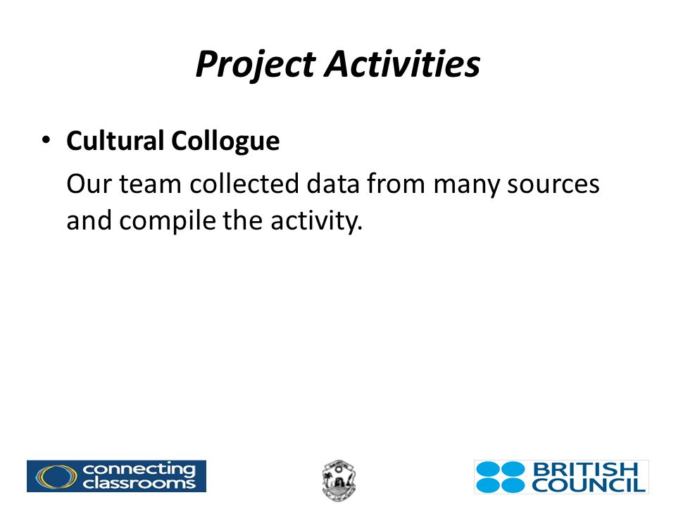 Project Activities Cultural Collogue Our team collected data from many sources and compile the activity.