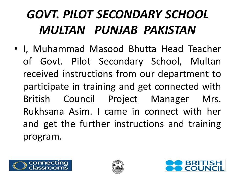 GOVT. PILOT SECONDARY SCHOOL MULTAN PUNJAB PAKISTAN I, Muhammad Masood Bhutta Head Teacher of Govt.