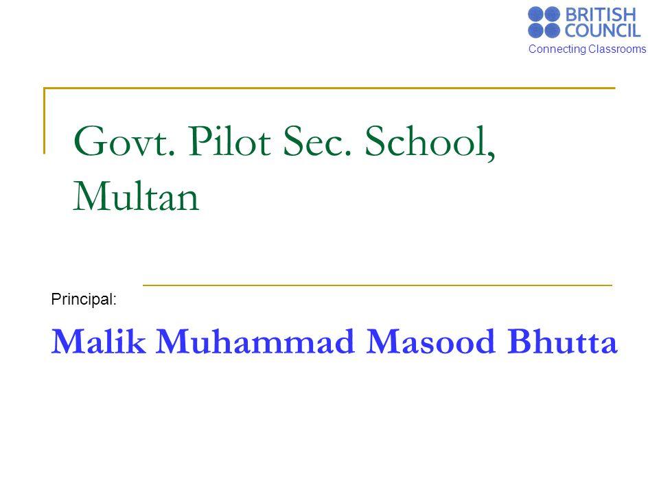 Connecting Classrooms Govt. Pilot Sec. School, Multan Principal: Malik Muhammad Masood Bhutta