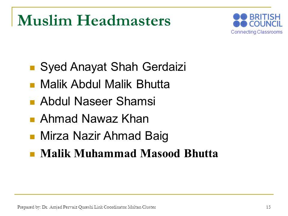 Connecting Classrooms Prepared by: Dr. Amjad Pervaiz Qureshi Link Coordinator Multan Cluster 15 Muslim Headmasters Syed Anayat Shah Gerdaizi Malik Abd