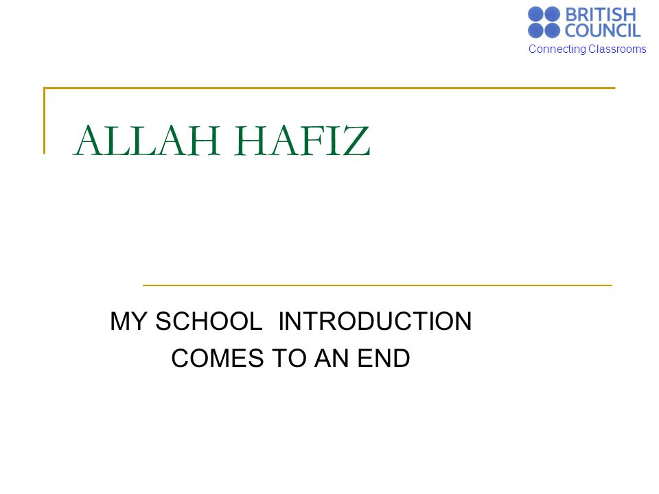 Connecting Classrooms ALLAH HAFIZ MY SCHOOL INTRODUCTION COMES TO AN END