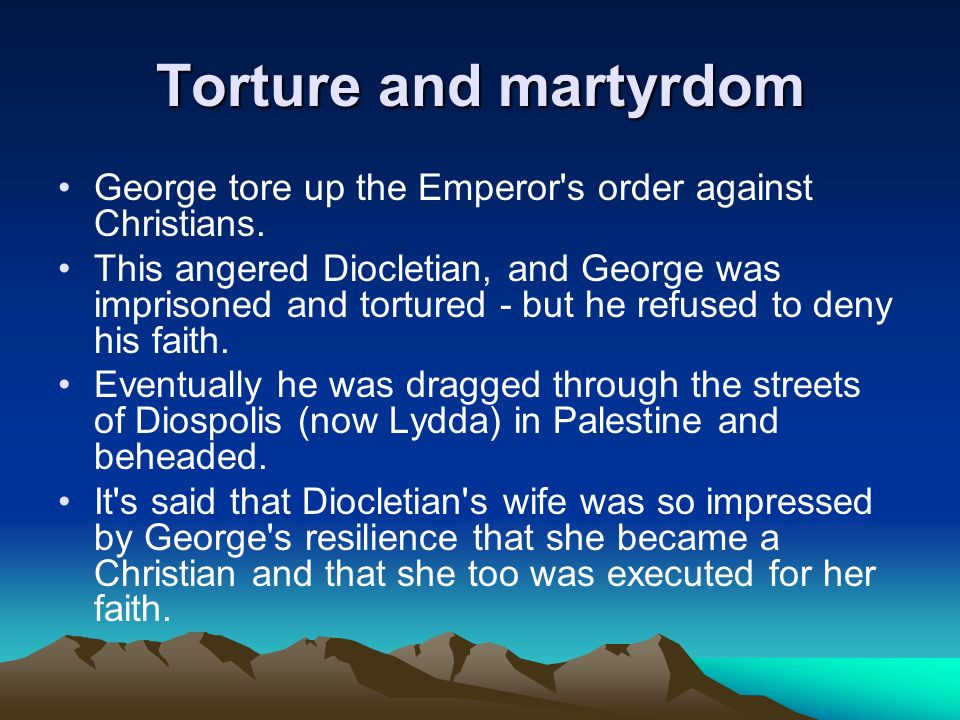 Torture and martyrdom George tore up the Emperor's order against Christians. This angered Diocletian, and George was imprisoned and tortured - but he