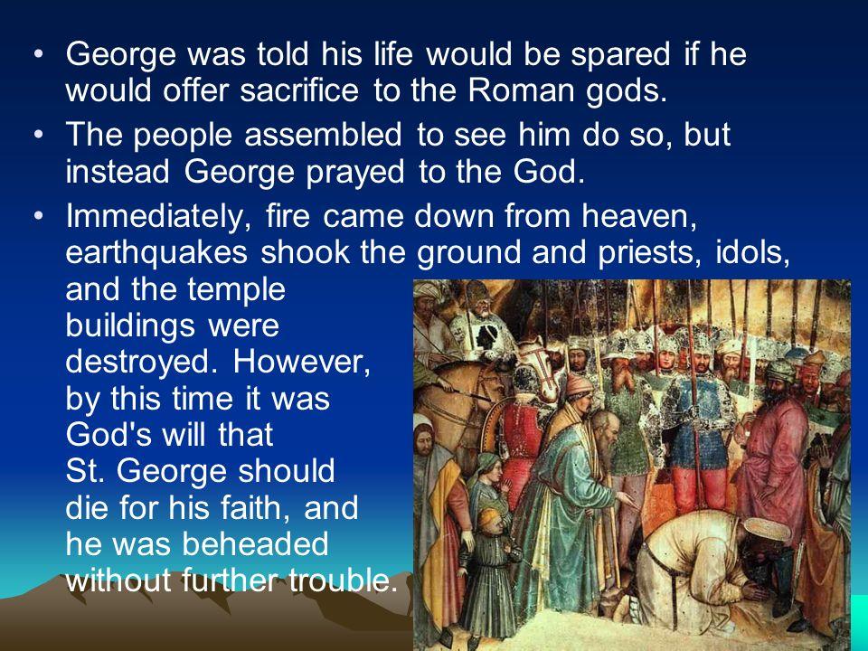 George was told his life would be spared if he would offer sacrifice to the Roman gods.