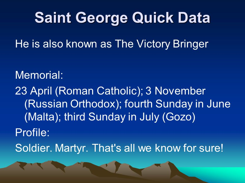 He is also known as The Victory Bringer Memorial: 23 April (Roman Catholic); 3 November (Russian Orthodox); fourth Sunday in June (Malta); third Sunday in July (Gozo) Profile: Soldier.