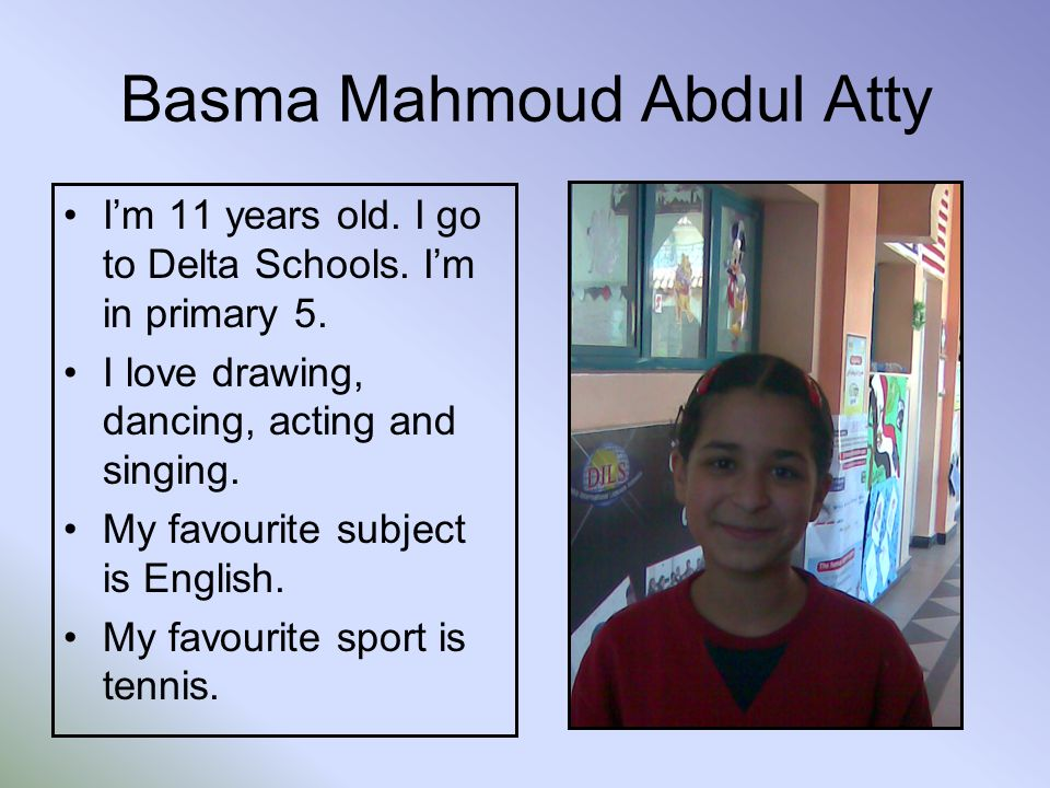 Basma Mahmoud Abdul Atty Im 11 years old. I go to Delta Schools.