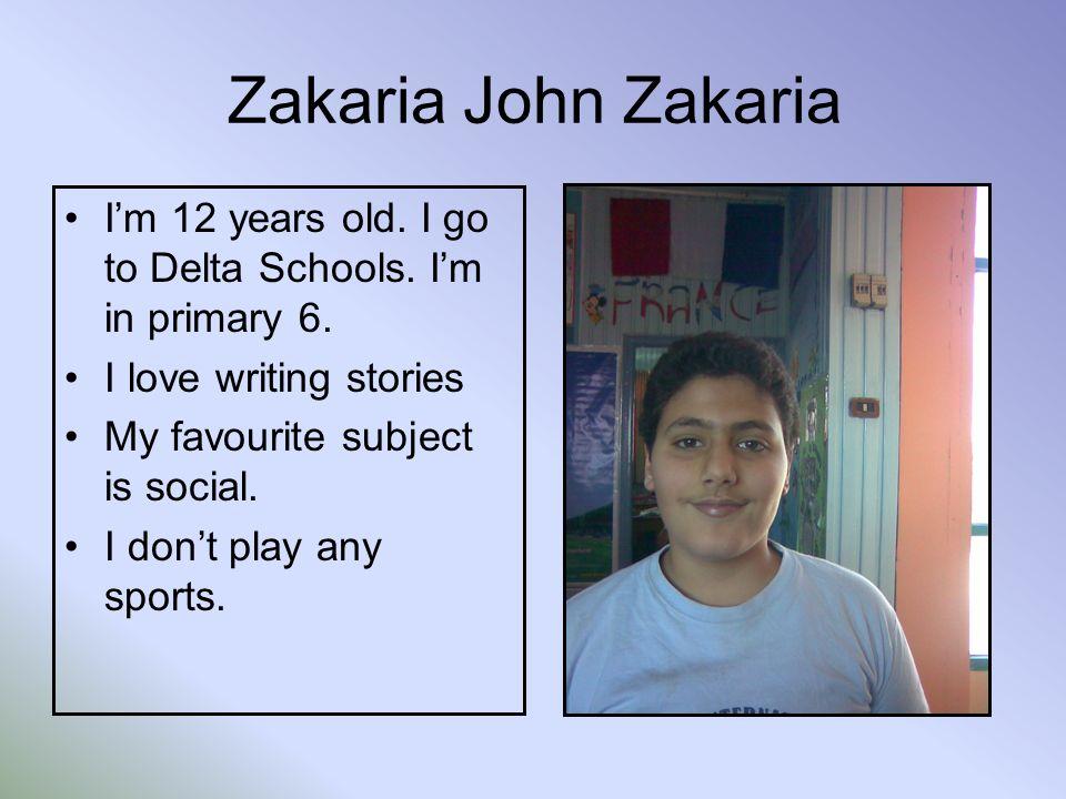 Zakaria John Zakaria Im 12 years old. I go to Delta Schools.