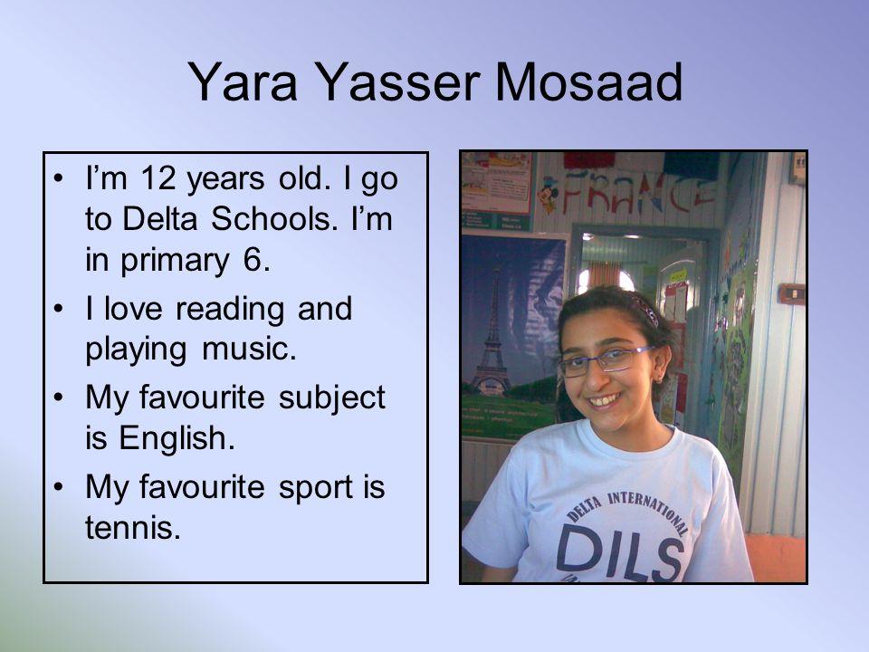 Yara Yasser Mosaad Im 12 years old. I go to Delta Schools.