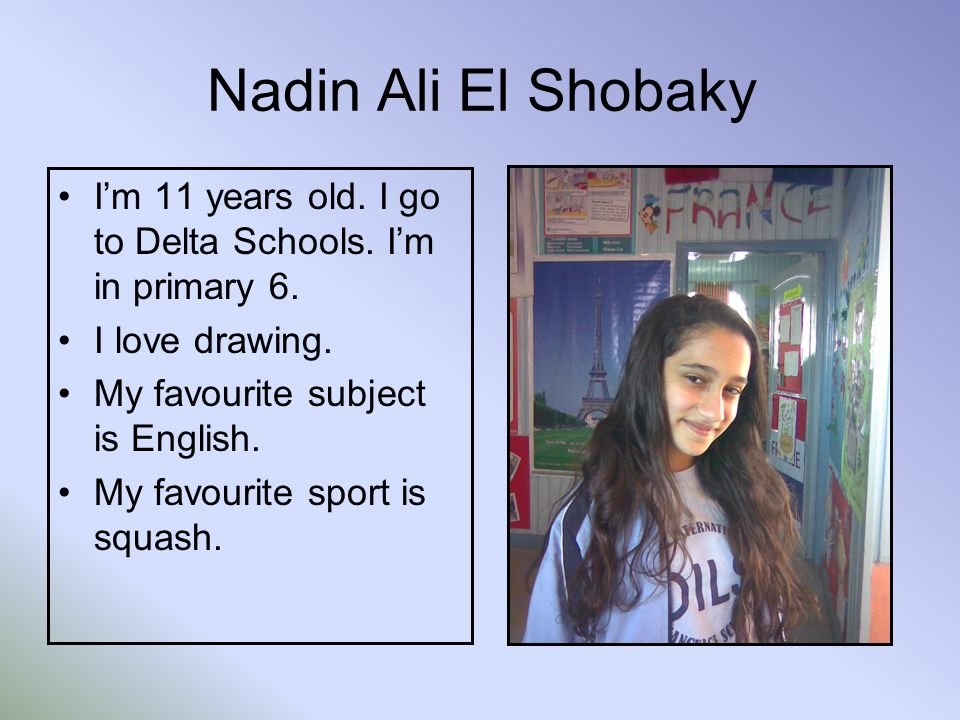 Nadin Ali El Shobaky Im 11 years old. I go to Delta Schools.
