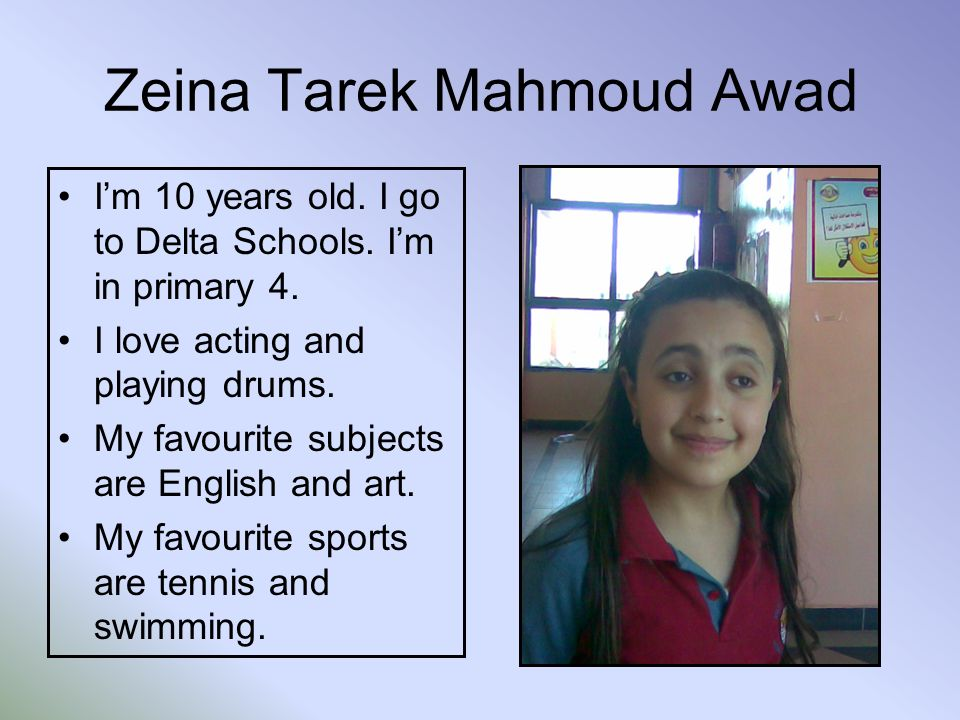 Zeina Tarek Mahmoud Awad Im 10 years old. I go to Delta Schools.