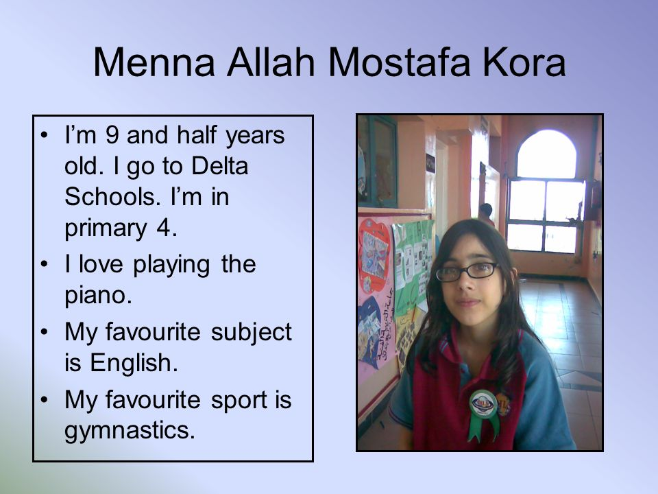 Menna Allah Mostafa Kora Im 9 and half years old. I go to Delta Schools.