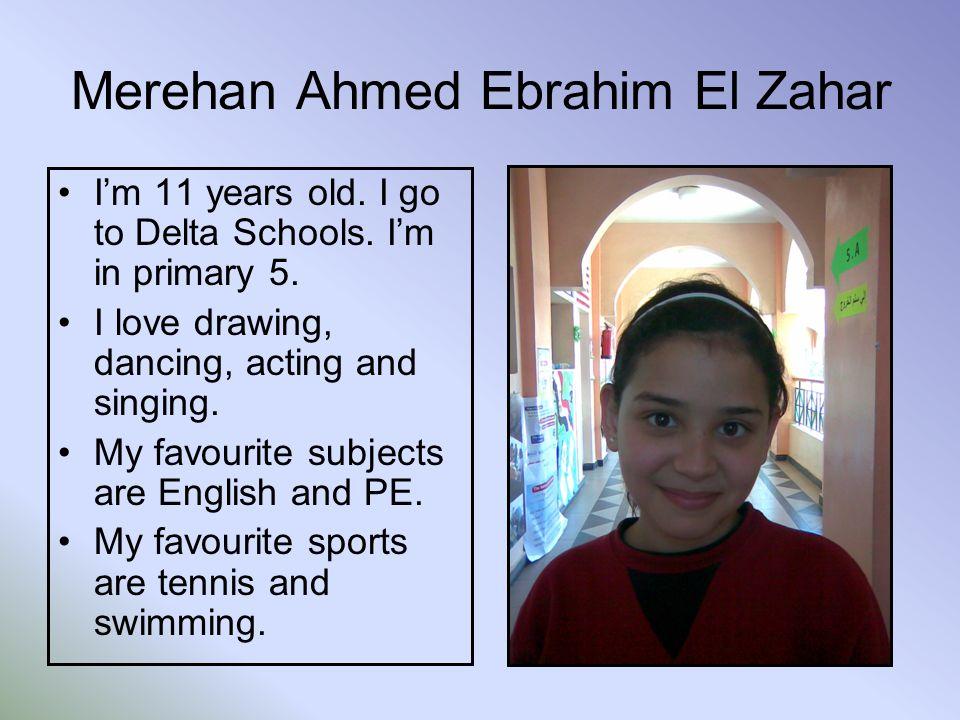 Merehan Ahmed Ebrahim El Zahar Im 11 years old. I go to Delta Schools.