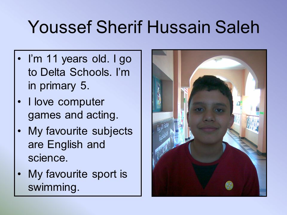 Youssef Sherif Hussain Saleh Im 11 years old. I go to Delta Schools.